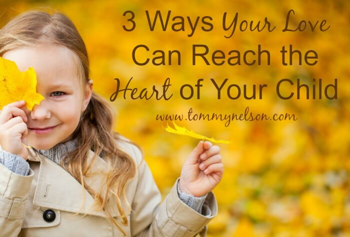3 Ways Your Love Can Reach the Heart of Your Child