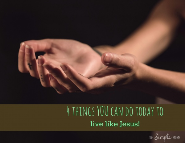 4 things you can do today to live like Jesus small