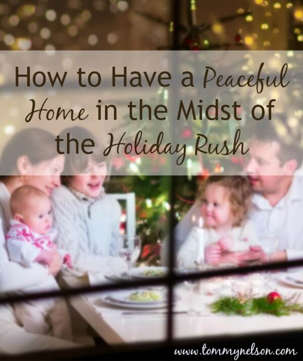 How to Have a Peaceful Home in the Midst of the Holiday Rush 2