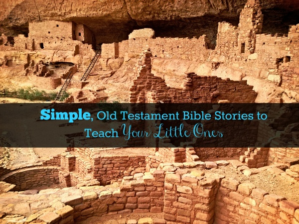 Old Testament Bible Stories to Teach Your Little Ones
