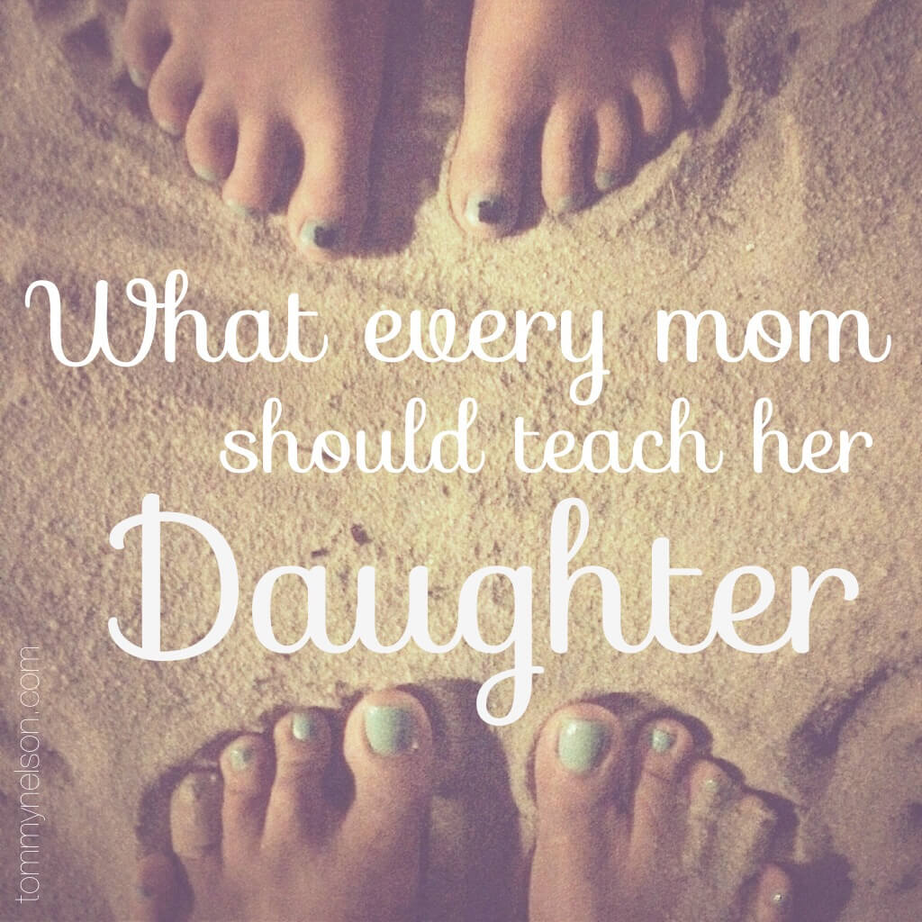 What Every Mom Should Teach Her Daughter
