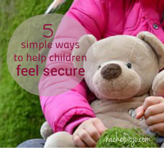 5 simple ways to help children feel secure