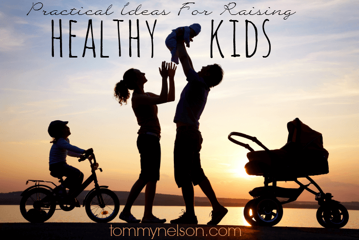 practical ideas for raising healthy kids