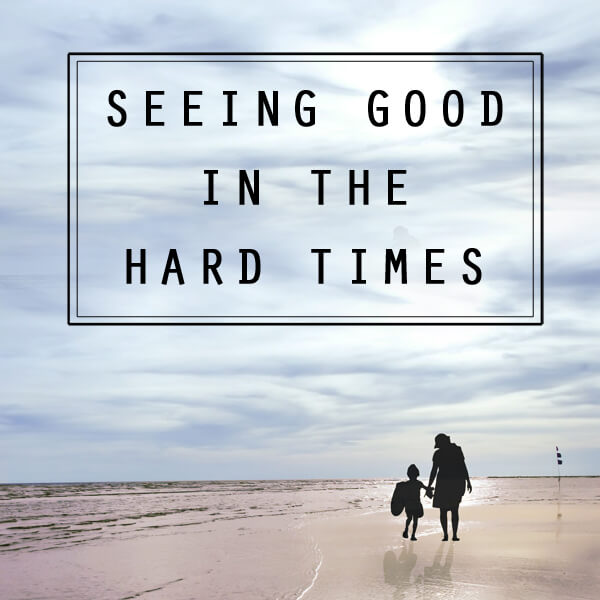seeing-good-in-the-hard-times